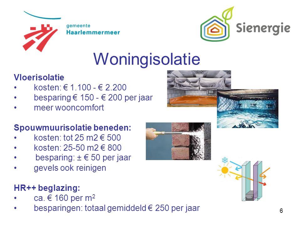 6 Vloerisolatie kosten: € 1.100 - € 2.200 besparing € 150 - € 200 per jaar meer wooncomfort Spouwmuurisolatie beneden: kosten: tot 25 m2 € 500 kosten: 25-50 m2 € 800 besparing: ± € 50 per jaar gevels ook reinigen HR++ beglazing: ca.