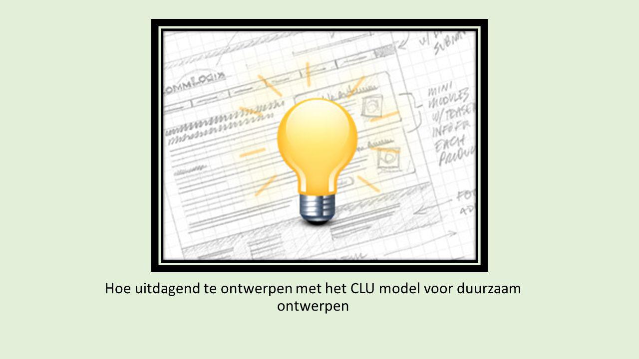 Hoe uitdagend te ontwerpen met het CLU model voor duurzaam ontwerpen