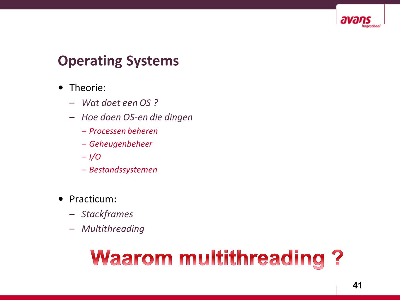41 Operating Systems Theorie: –Wat doet een OS .