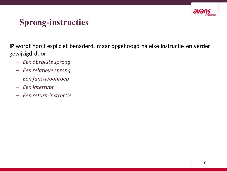 7 Sprong-instructies IP wordt nooit expliciet benaderd, maar opgehoogd na elke instructie en verder gewijzigd door: –Een absolute sprong –Een relatieve sprong –Een functieaanroep –Een interrupt –Een return-instructie