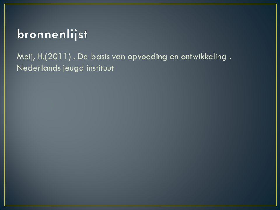 Meij, H.(2011). De basis van opvoeding en ontwikkeling. Nederlands jeugd instituut