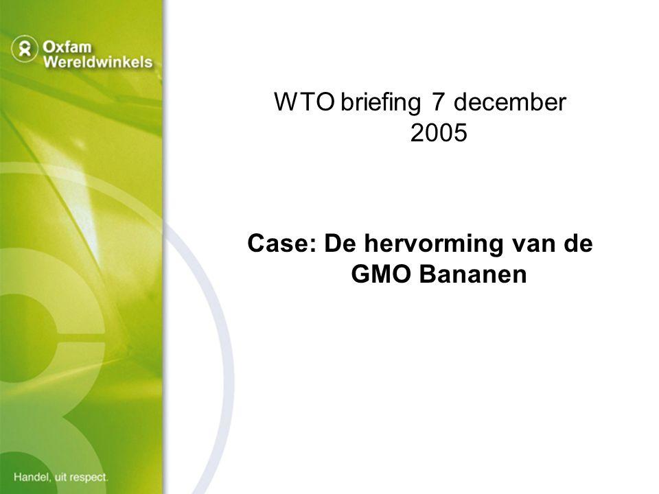 Oxfam-Wereldwinkels WTO briefing 7 december 2005 Case: De hervorming van de GMO Bananen