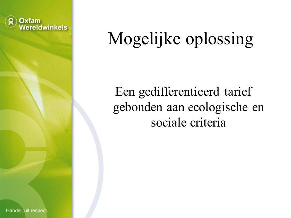 Mogelijke oplossing Een gedifferentieerd tarief gebonden aan ecologische en sociale criteria