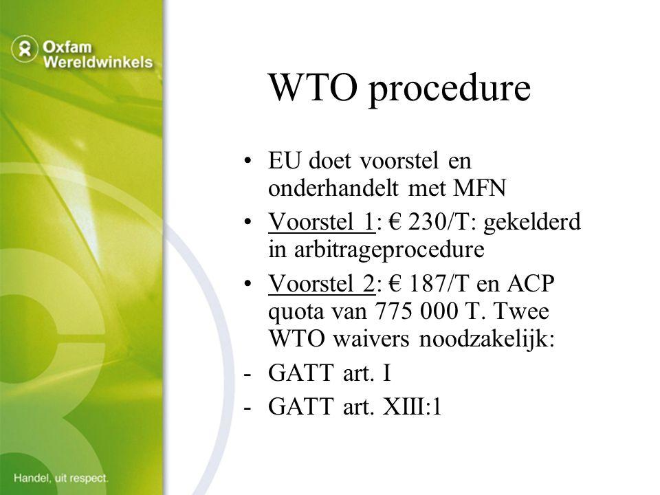 WTO procedure EU doet voorstel en onderhandelt met MFN Voorstel 1: € 230/T: gekelderd in arbitrageprocedure Voorstel 2: € 187/T en ACP quota van 775 000 T.