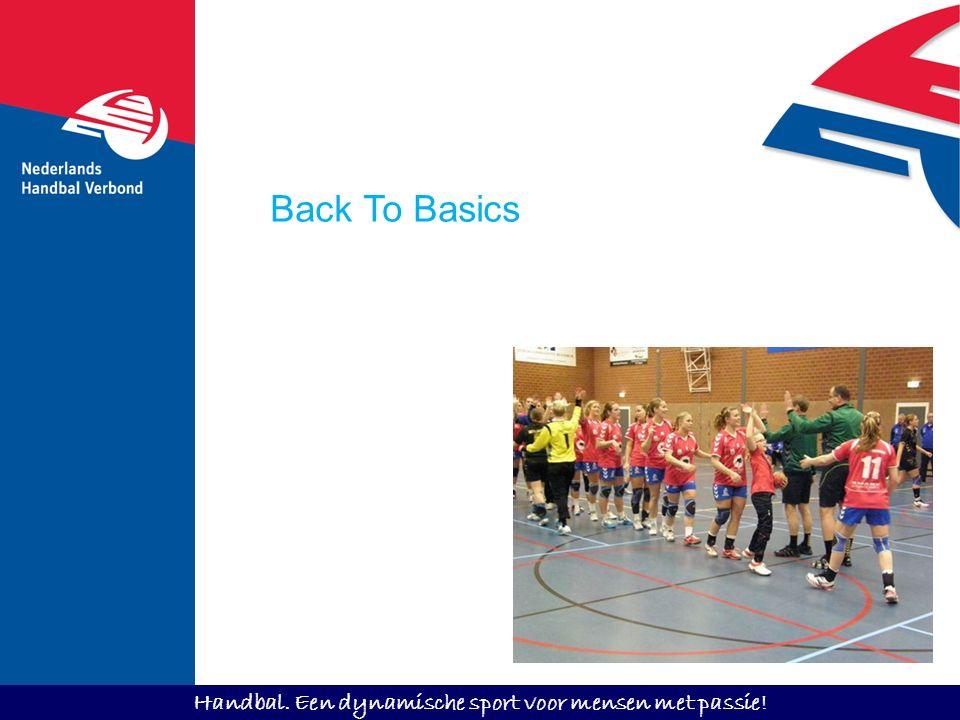 Handbal. Een dynamische sport voor mensen met passie! Back To Basics