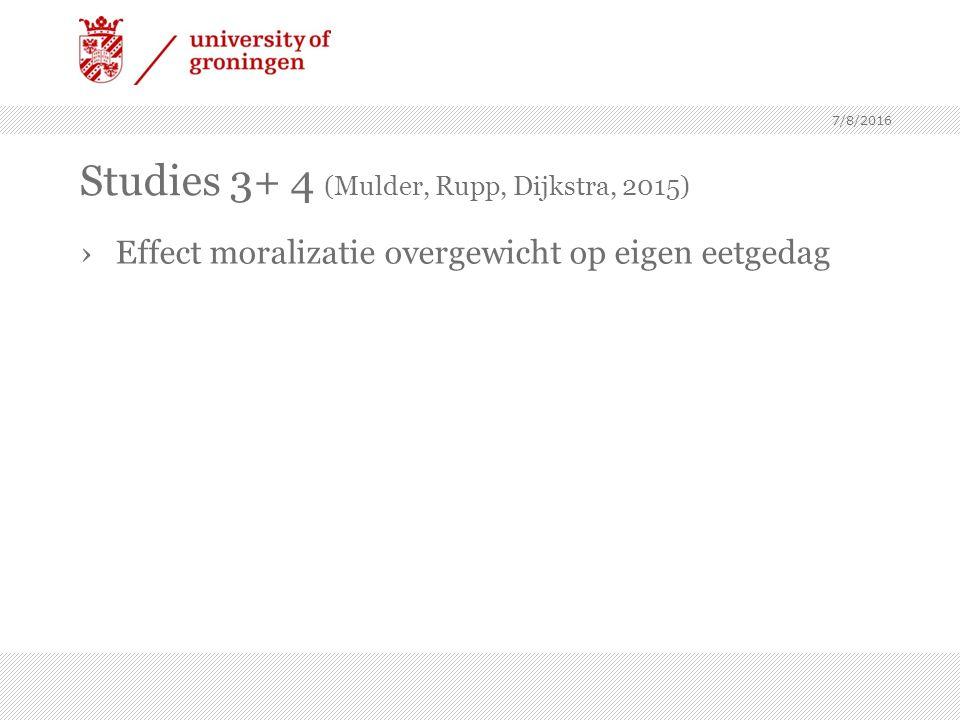 Studies 3+ 4 (Mulder, Rupp, Dijkstra, 2015) ›Effect moralizatie overgewicht op eigen eetgedag 7/8/2016