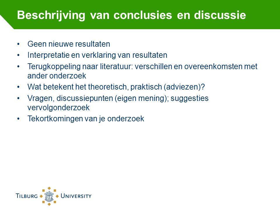 Beschrijving van conclusies en discussie Geen nieuwe resultaten Interpretatie en verklaring van resultaten Terugkoppeling naar literatuur: verschillen