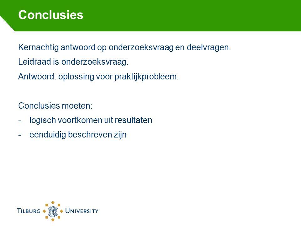Conclusies Kernachtig antwoord op onderzoeksvraag en deelvragen.