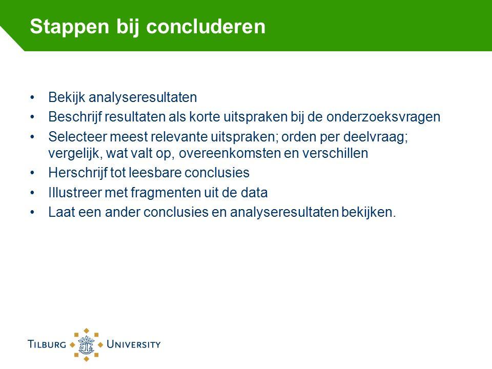 Stappen bij concluderen Bekijk analyseresultaten Beschrijf resultaten als korte uitspraken bij de onderzoeksvragen Selecteer meest relevante uitsprake