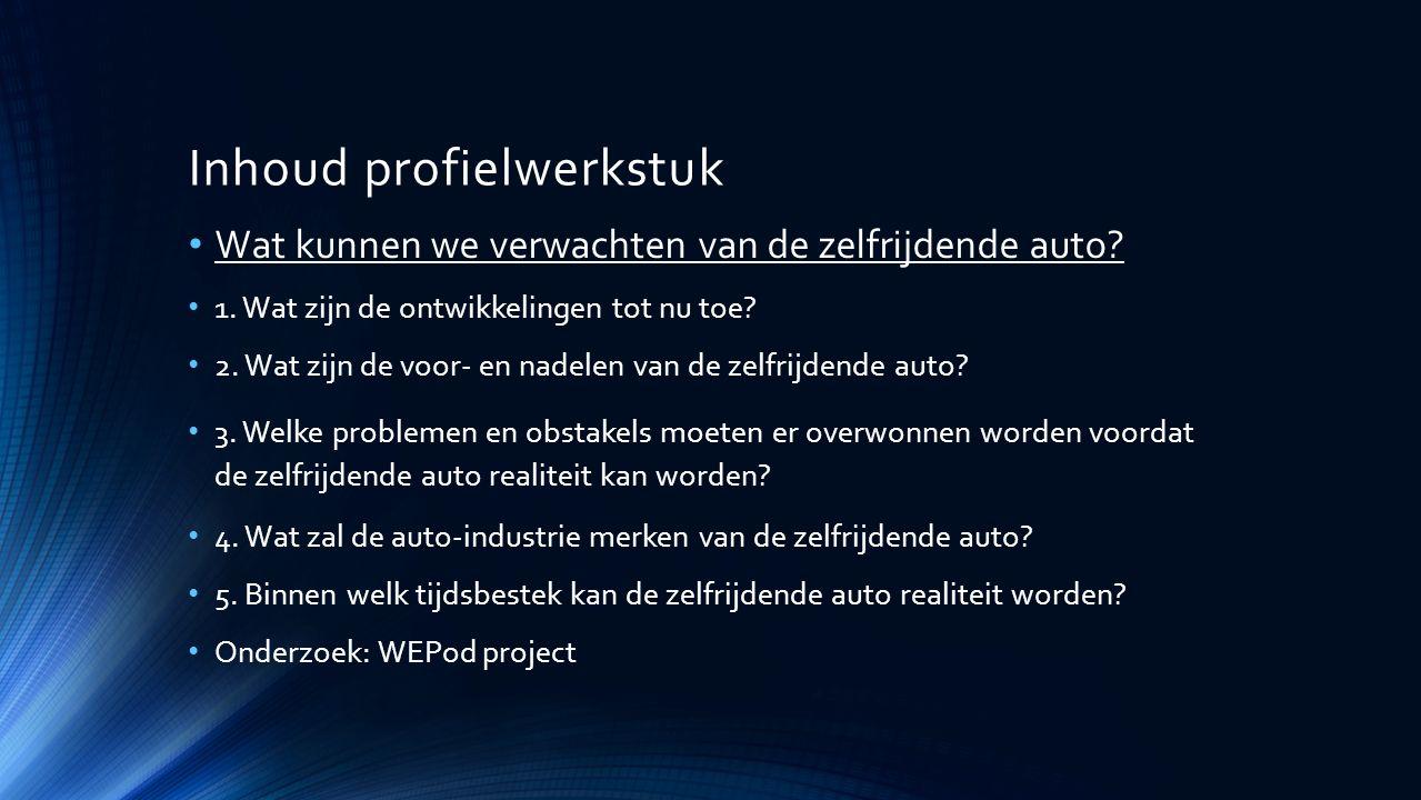 Inhoud profielwerkstuk Wat kunnen we verwachten van de zelfrijdende auto.