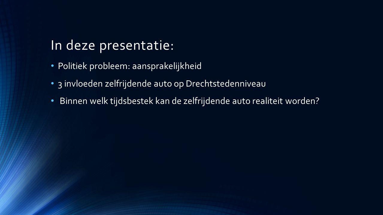 In deze presentatie: Politiek probleem: aansprakelijkheid 3 invloeden zelfrijdende auto op Drechtstedenniveau Binnen welk tijdsbestek kan de zelfrijdende auto realiteit worden?