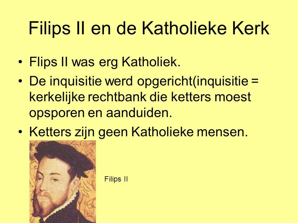 Filips II en de Katholieke Kerk Flips II was erg Katholiek.