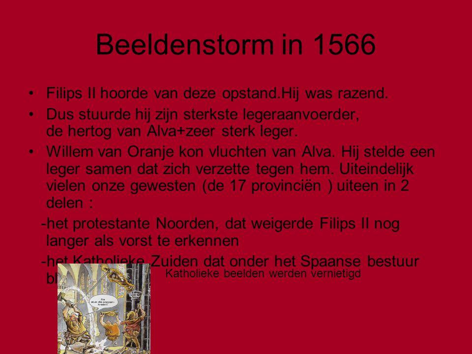 Beeldenstorm in 1566 Filips II hoorde van deze opstand.Hij was razend.