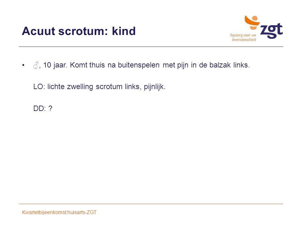 Acuut scrotum: kind ♂, 10 jaar.Komt thuis na buitenspelen met pijn in de balzak links.