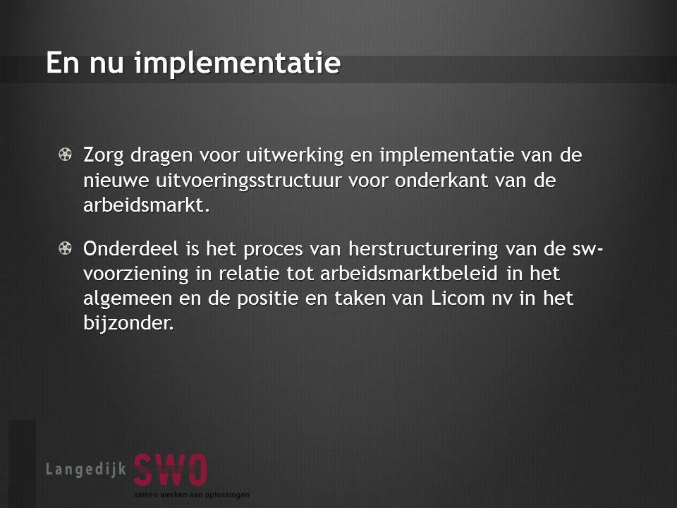 En nu implementatie Zorg dragen voor uitwerking en implementatie van de nieuwe uitvoeringsstructuur voor onderkant van de arbeidsmarkt.