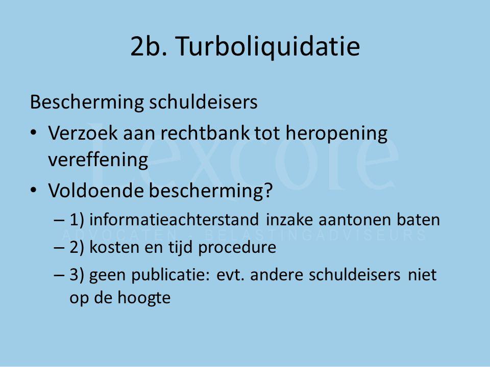 2b. Turboliquidatie Bescherming schuldeisers Verzoek aan rechtbank tot heropening vereffening Voldoende bescherming? – 1) informatieachterstand inzake