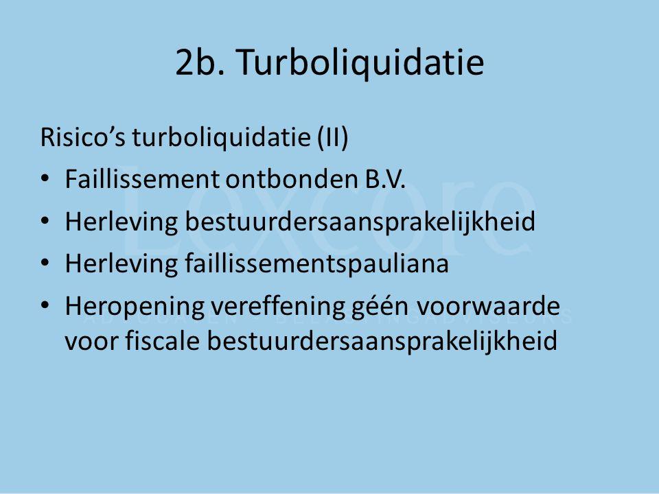 2b. Turboliquidatie Risico's turboliquidatie (II) Faillissement ontbonden B.V. Herleving bestuurdersaansprakelijkheid Herleving faillissementspauliana