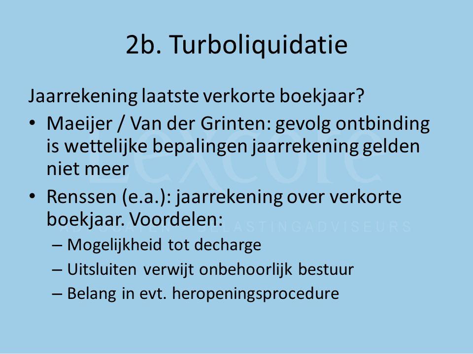 2b. Turboliquidatie Jaarrekening laatste verkorte boekjaar? Maeijer / Van der Grinten: gevolg ontbinding is wettelijke bepalingen jaarrekening gelden