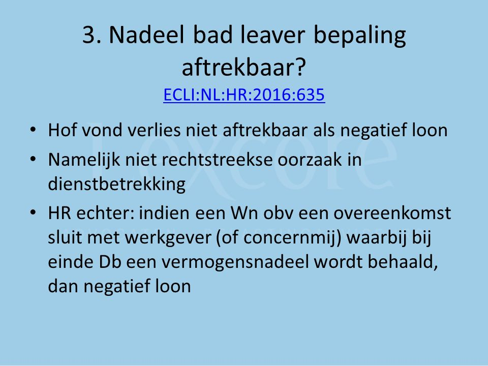 3. Nadeel bad leaver bepaling aftrekbaar? ECLI:NL:HR:2016:635 ECLI:NL:HR:2016:635 Hof vond verlies niet aftrekbaar als negatief loon Namelijk niet rec