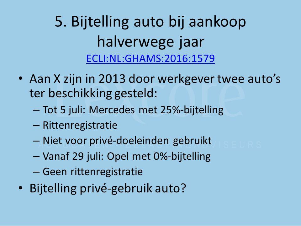 5. Bijtelling auto bij aankoop halverwege jaar ECLI:NL:GHAMS:2016:1579 ECLI:NL:GHAMS:2016:1579 Aan X zijn in 2013 door werkgever twee auto's ter besch