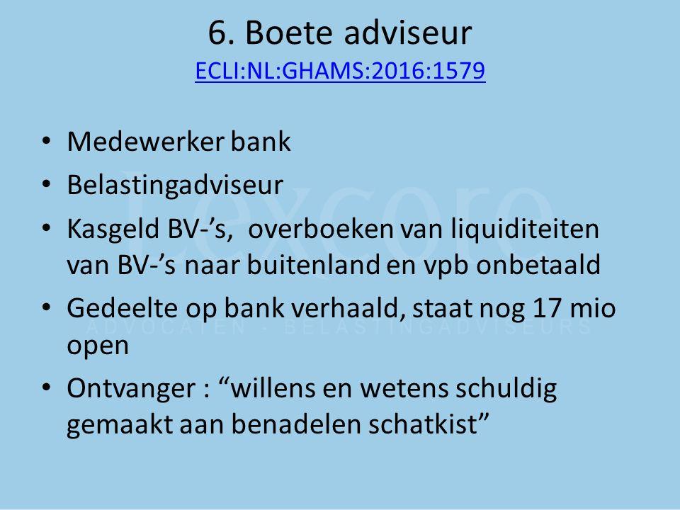 6. Boete adviseur ECLI:NL:GHAMS:2016:1579 ECLI:NL:GHAMS:2016:1579 Medewerker bank Belastingadviseur Kasgeld BV-'s, overboeken van liquiditeiten van BV