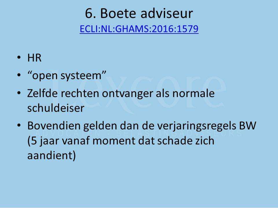 "6. Boete adviseur ECLI:NL:GHAMS:2016:1579 ECLI:NL:GHAMS:2016:1579 HR ""open systeem"" Zelfde rechten ontvanger als normale schuldeiser Bovendien gelden"
