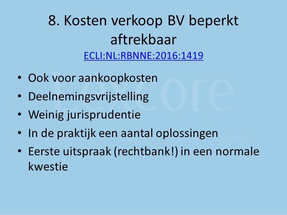 8. Kosten verkoop BV beperkt aftrekbaar ECLI:NL:RBNNE:2016:1419 ECLI:NL:RBNNE:2016:1419 Ook voor aankoopkosten Deelnemingsvrijstelling Weinig jurispru