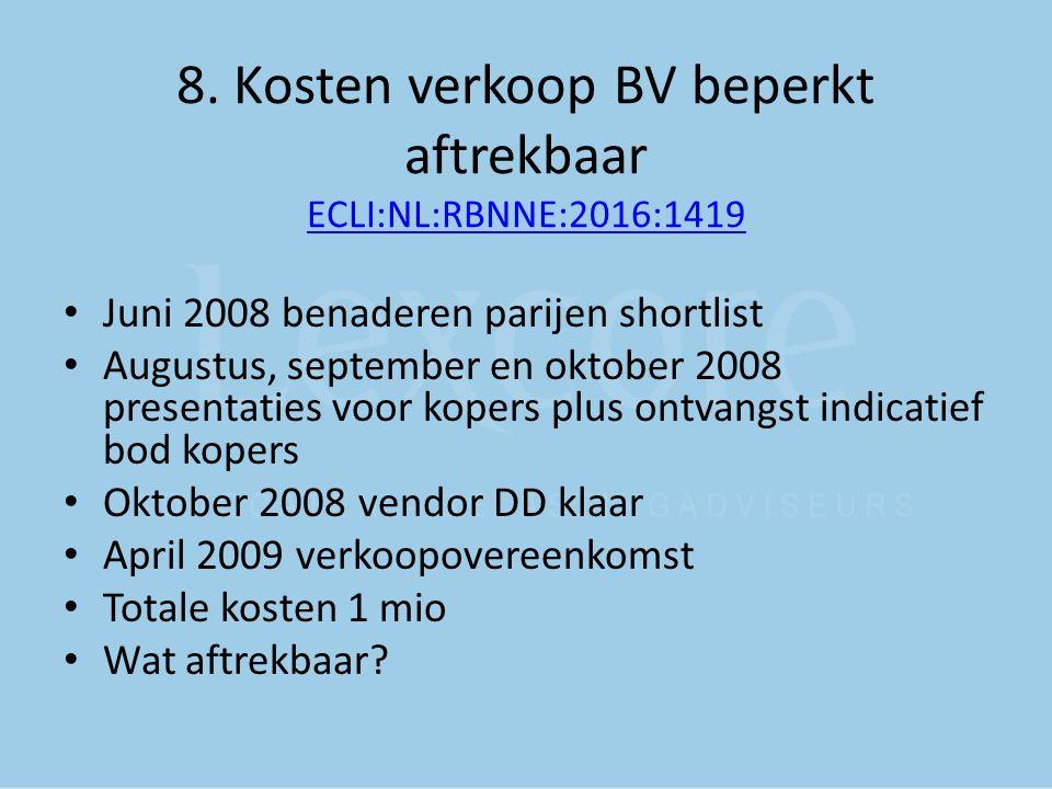 8. Kosten verkoop BV beperkt aftrekbaar ECLI:NL:RBNNE:2016:1419 ECLI:NL:RBNNE:2016:1419 Juni 2008 benaderen parijen shortlist Augustus, september en o