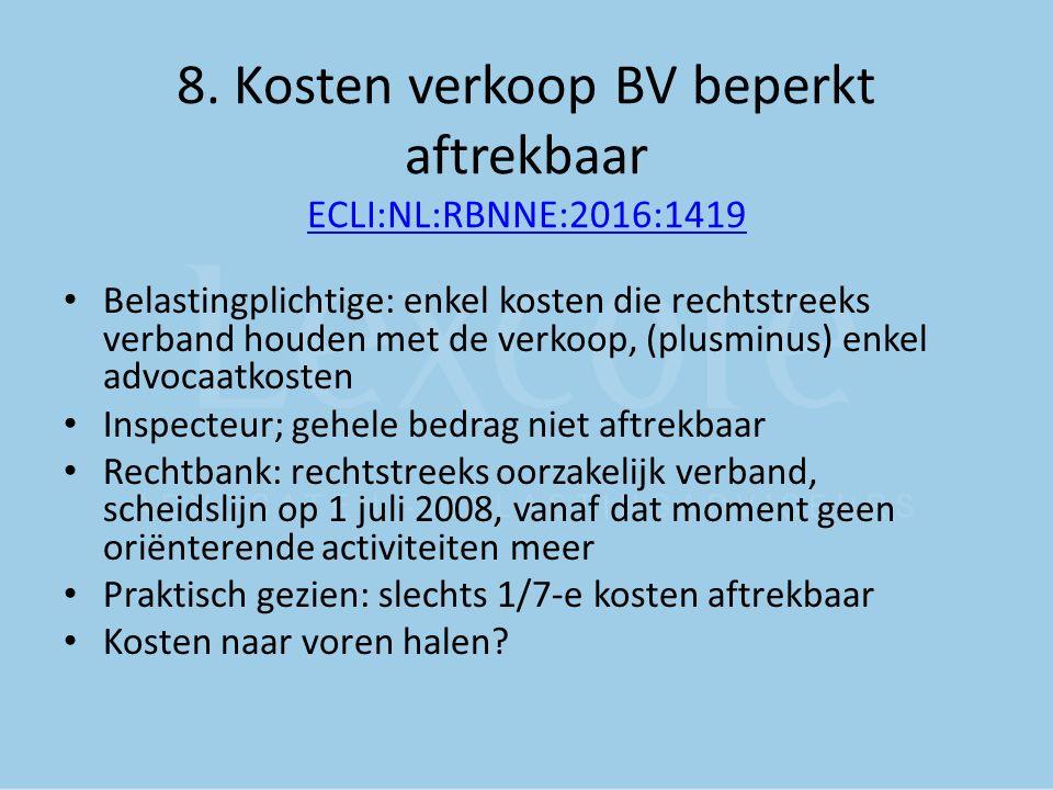 8. Kosten verkoop BV beperkt aftrekbaar ECLI:NL:RBNNE:2016:1419 ECLI:NL:RBNNE:2016:1419 Belastingplichtige: enkel kosten die rechtstreeks verband houd