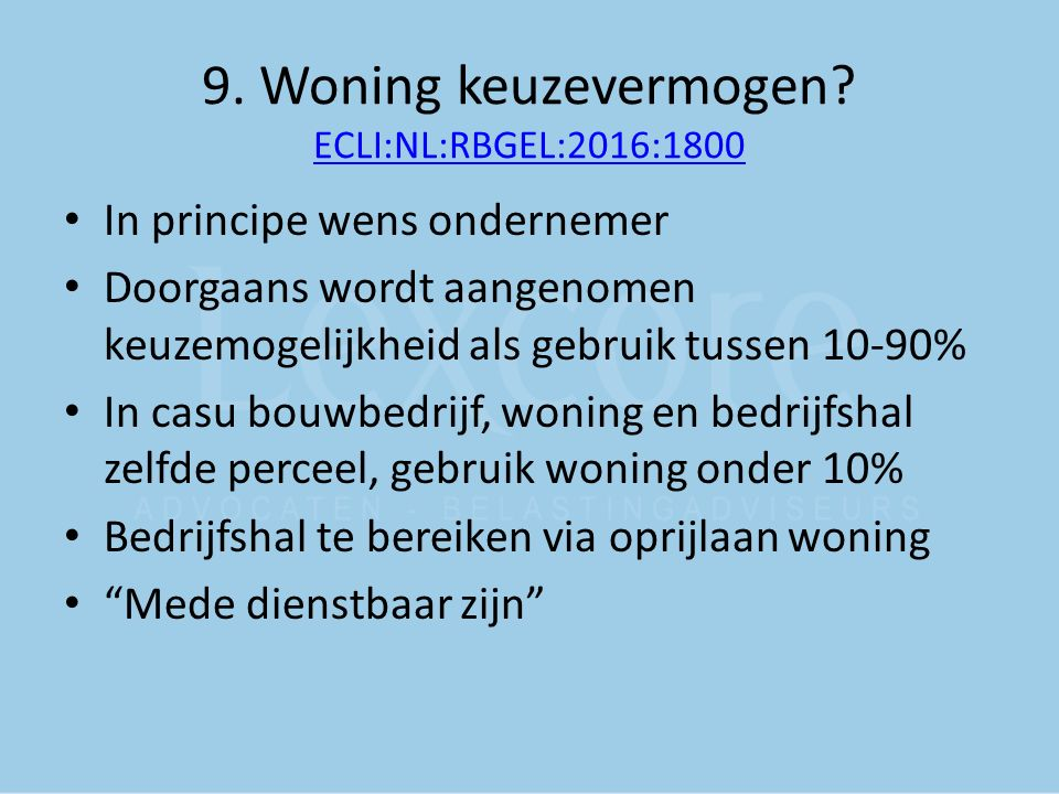 9. Woning keuzevermogen? ECLI:NL:RBGEL:2016:1800 ECLI:NL:RBGEL:2016:1800 In principe wens ondernemer Doorgaans wordt aangenomen keuzemogelijkheid als
