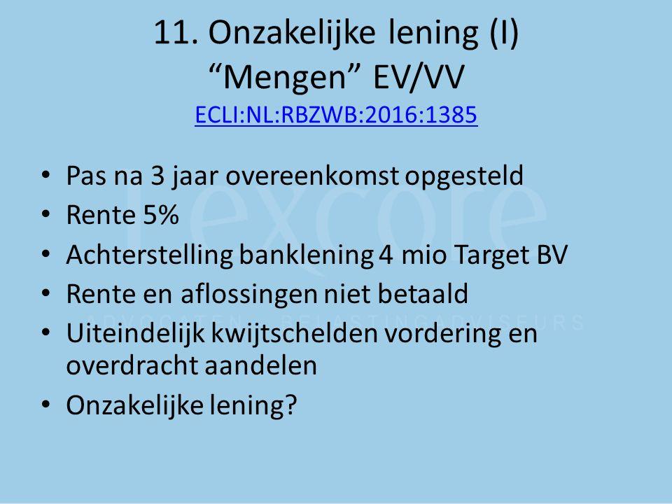 "11. Onzakelijke lening (I) ""Mengen"" EV/VV ECLI:NL:RBZWB:2016:1385 ECLI:NL:RBZWB:2016:1385 Pas na 3 jaar overeenkomst opgesteld Rente 5% Achterstelling"