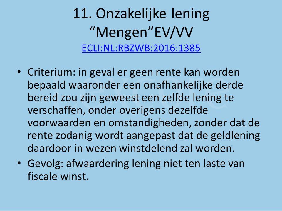 """11. Onzakelijke lening """"Mengen""""EV/VV ECLI:NL:RBZWB:2016:1385 ECLI:NL:RBZWB:2016:1385 Criterium: in geval er geen rente kan worden bepaald waaronder ee"""