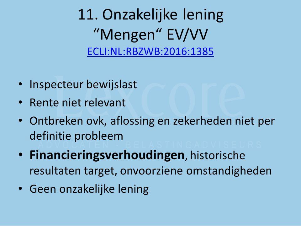 """11. Onzakelijke lening """"Mengen"""" EV/VV ECLI:NL:RBZWB:2016:1385 ECLI:NL:RBZWB:2016:1385 Inspecteur bewijslast Rente niet relevant Ontbreken ovk, aflossi"""