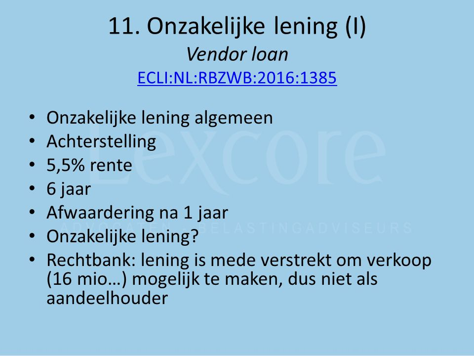 11. Onzakelijke lening (I) Vendor loan ECLI:NL:RBZWB:2016:1385 ECLI:NL:RBZWB:2016:1385 Onzakelijke lening algemeen Achterstelling 5,5% rente 6 jaar Af