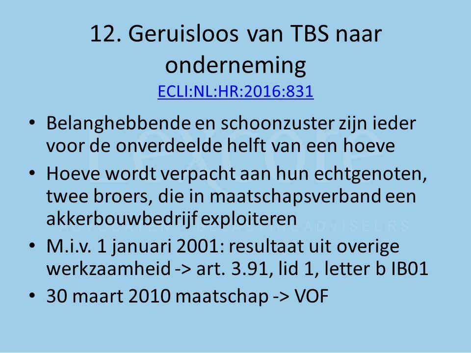 12. Geruisloos van TBS naar onderneming ECLI:NL:HR:2016:831 ECLI:NL:HR:2016:831 Belanghebbende en schoonzuster zijn ieder voor de onverdeelde helft va