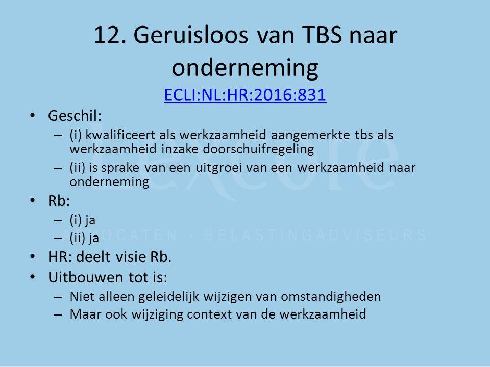 12. Geruisloos van TBS naar onderneming ECLI:NL:HR:2016:831 ECLI:NL:HR:2016:831 Geschil: – (i) kwalificeert als werkzaamheid aangemerkte tbs als werkz