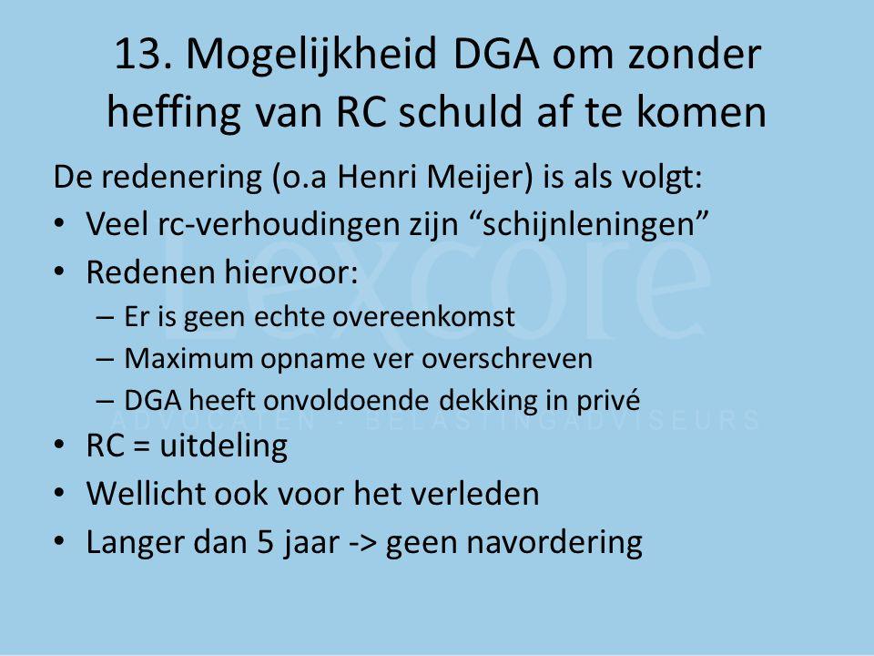 """13. Mogelijkheid DGA om zonder heffing van RC schuld af te komen De redenering (o.a Henri Meijer) is als volgt: Veel rc-verhoudingen zijn """"schijnlenin"""