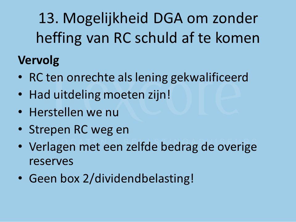 13. Mogelijkheid DGA om zonder heffing van RC schuld af te komen Vervolg RC ten onrechte als lening gekwalificeerd Had uitdeling moeten zijn! Herstell