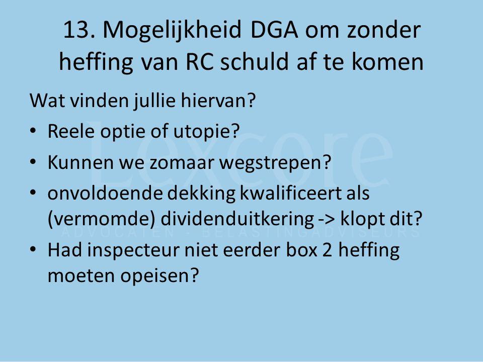 13.Mogelijkheid DGA om zonder heffing van RC schuld af te komen Wat vinden jullie hiervan.
