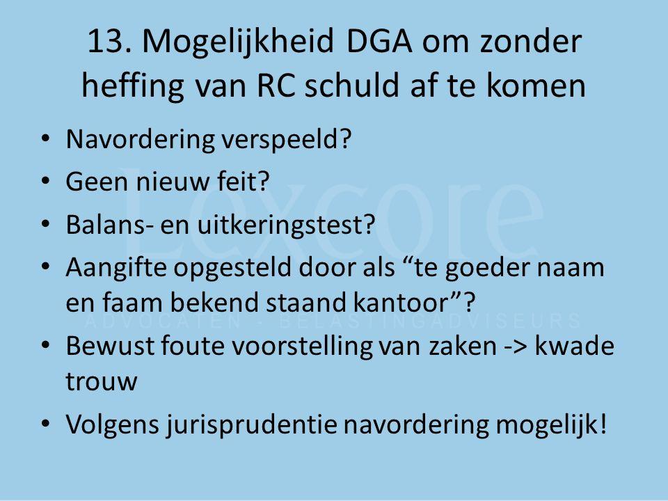 13.Mogelijkheid DGA om zonder heffing van RC schuld af te komen Navordering verspeeld.