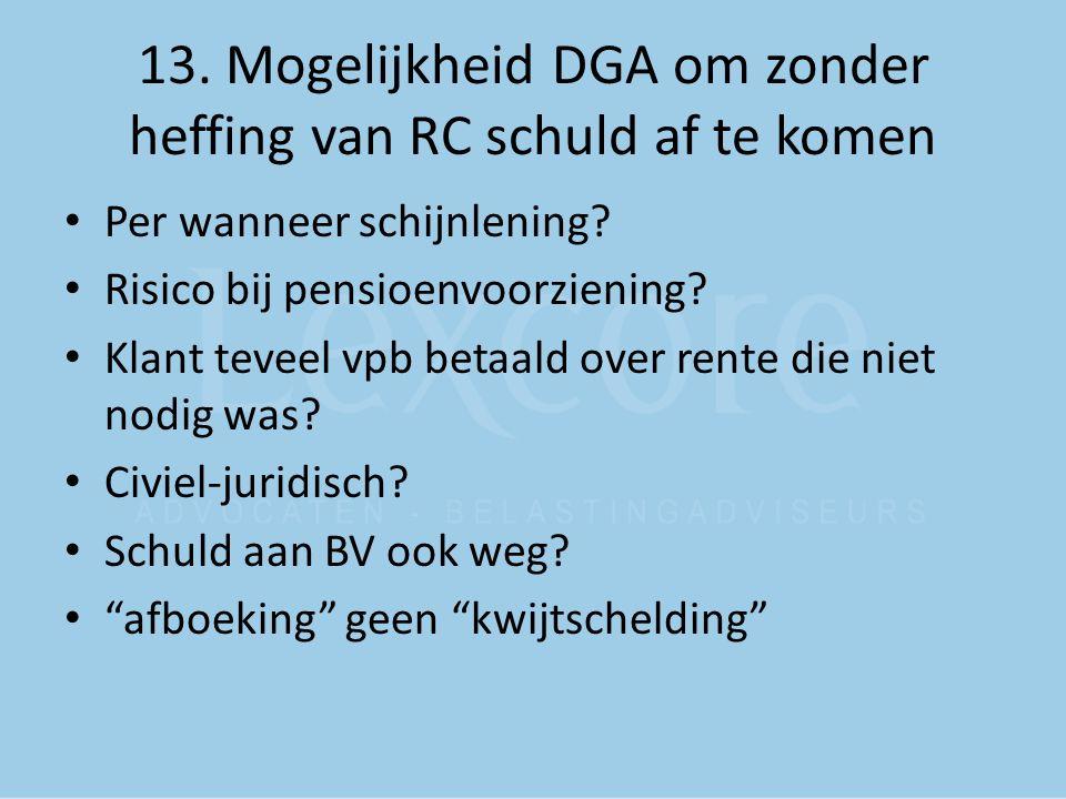 13.Mogelijkheid DGA om zonder heffing van RC schuld af te komen Per wanneer schijnlening.