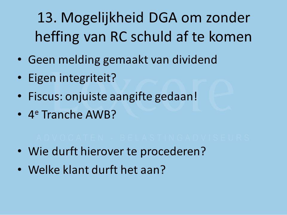 13. Mogelijkheid DGA om zonder heffing van RC schuld af te komen Geen melding gemaakt van dividend Eigen integriteit? Fiscus: onjuiste aangifte gedaan