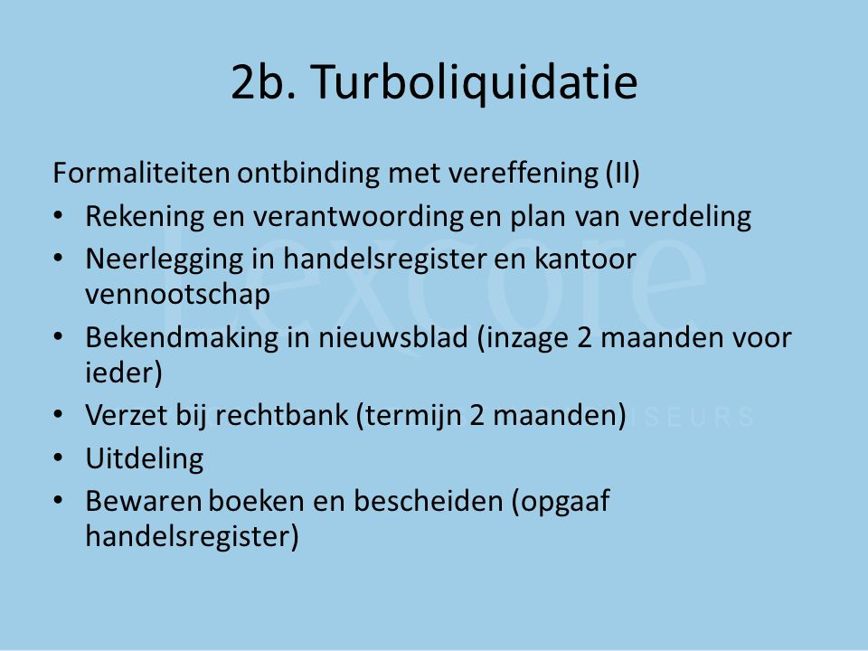 2b. Turboliquidatie Formaliteiten ontbinding met vereffening (II) Rekening en verantwoording en plan van verdeling Neerlegging in handelsregister en k