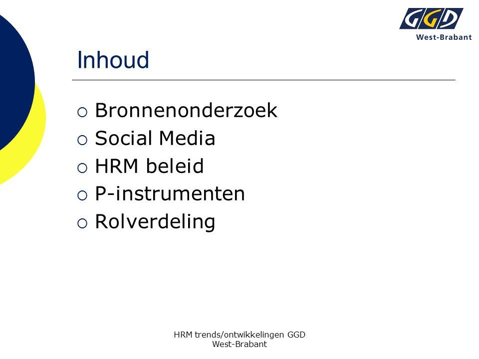 Inhoud  Bronnenonderzoek  Social Media  HRM beleid  P-instrumenten  Rolverdeling HRM trends/ontwikkelingen GGD West-Brabant