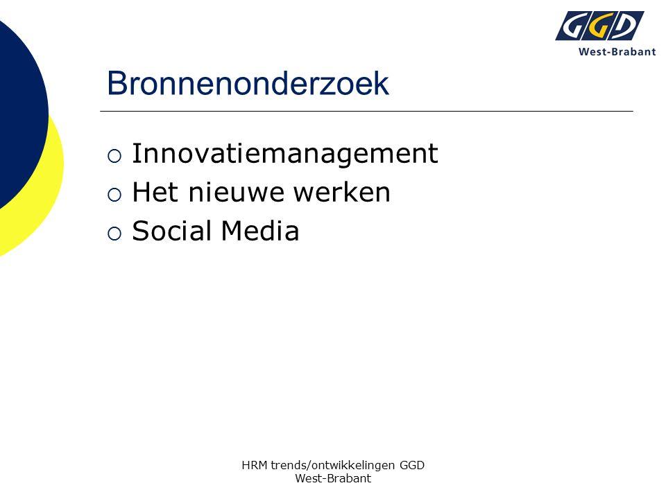 Bronnenonderzoek  Innovatiemanagement  Het nieuwe werken  Social Media HRM trends/ontwikkelingen GGD West-Brabant