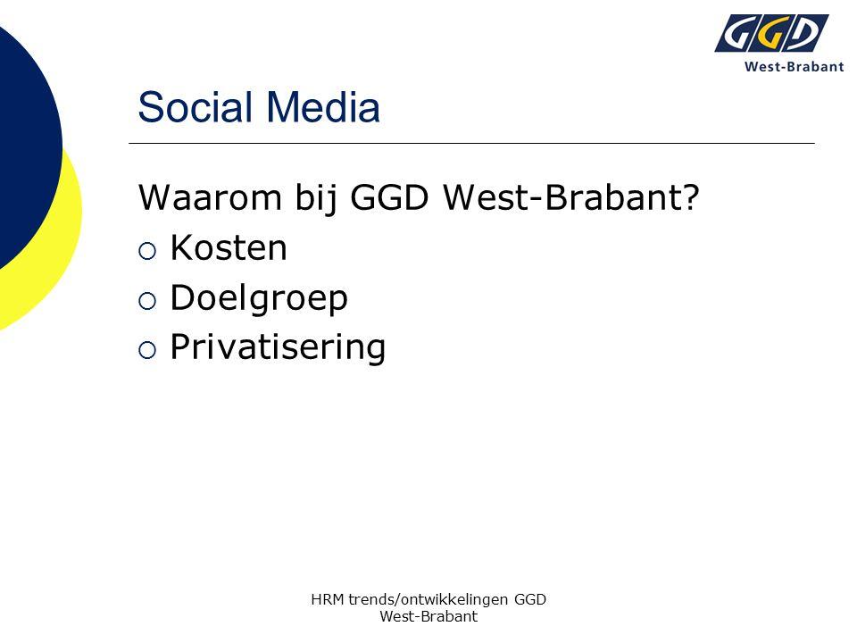 Social Media Waarom bij GGD West-Brabant?  Kosten  Doelgroep  Privatisering HRM trends/ontwikkelingen GGD West-Brabant
