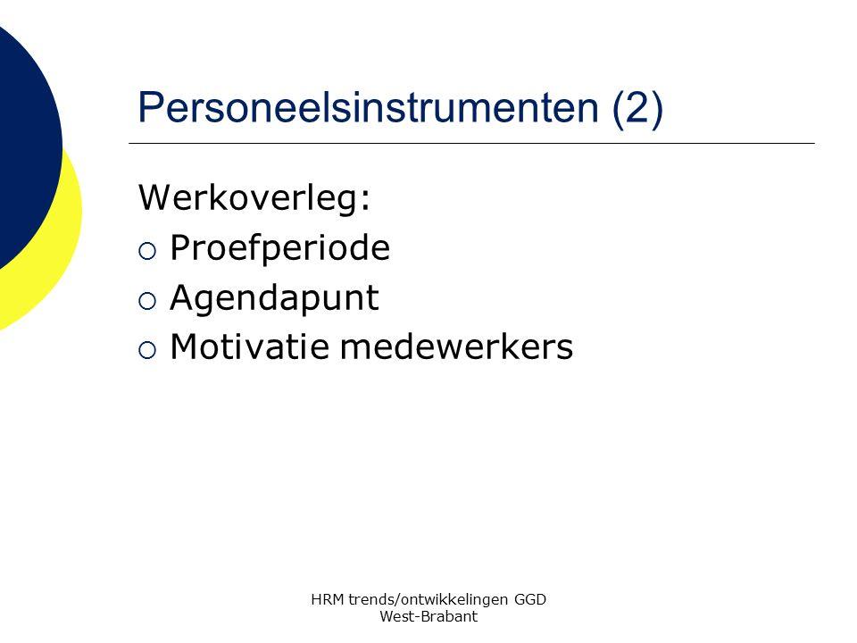 Personeelsinstrumenten (2) Werkoverleg:  Proefperiode  Agendapunt  Motivatie medewerkers HRM trends/ontwikkelingen GGD West-Brabant