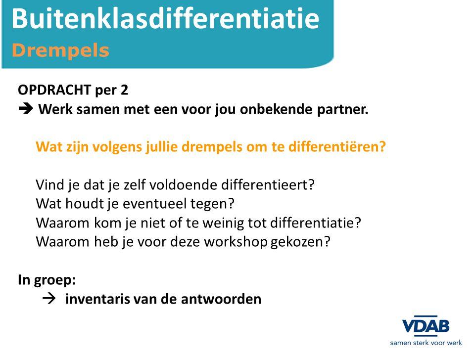 Buitenklasdifferentiatie VDAB-context 1.Resultaten rondvraag 'Wie zijn jullie?' 2.