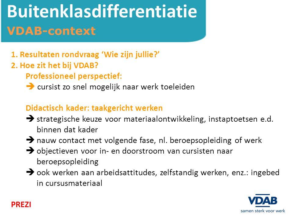 Buitenklasdifferentiatie VDAB-context 1. Resultaten rondvraag 'Wie zijn jullie?' 2.