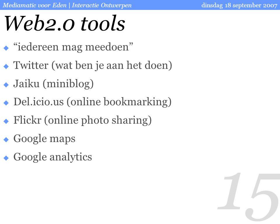15 dinsdag 18 september 2007Mediamatic voor Eden | Interactie Ontwerpen Web2.0 tools  iedereen mag meedoen  Twitter (wat ben je aan het doen)  Jaiku (miniblog)  Del.icio.us (online bookmarking)  Flickr (online photo sharing)  Google maps  Google analytics